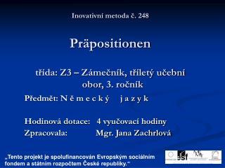 Inovativní metoda č. 248 Präpositionen třída: Z3 – Zámečník, tříletý učební   obor, 3. ročník