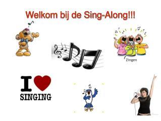 Welkom bij de Sing-Along!!!