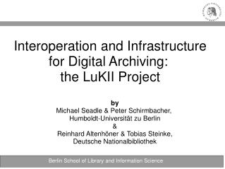 Interoperation and Infrastructure for Digital Archiving:  the LuKII Project