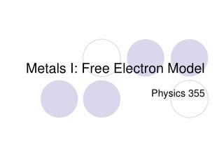 Metals I: Free Electron Model