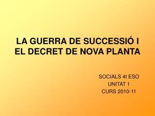LA GUERRA DE SUCCESSI� I EL DECRET DE NOVA PLANTA
