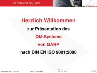 Herzlich Willkommen zur Präsentation des  QM-Systems  von GARP nach DIN EN ISO 9001:2000