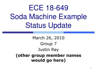 ECE 18-649 Soda Machine Example Status Update