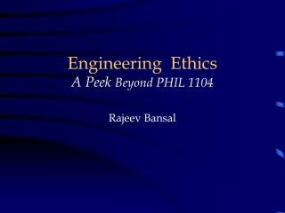 Engineering  Ethics A Peek  Beyond PHIL 1104 Rajeev Bansal