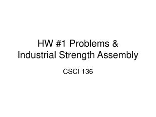 HW #1 Problems & Industrial Strength Assembly