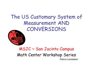 The US Customary System of Measurement AND CONVERSIONS