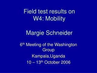 Field test results on  W4: Mobility Margie Schneider