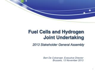 Fuel Cells and Hydrogen  Joint Undertaking 2013 Stakeholder General Assembly