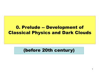 0. Prelude -- Development of Classical Physics and Dark Clouds