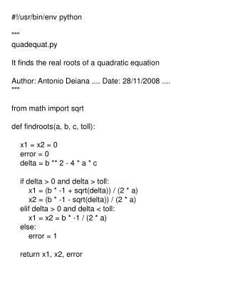 "#!/usr/bin/env python """""" quadequat.py It finds the real roots of a quadratic equation"