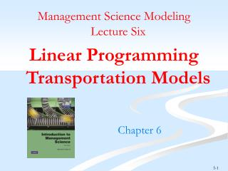 Management Science Modeling  Lecture Six Linear Programming Transportation Models