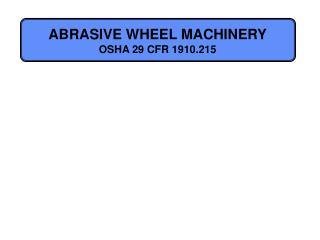 ABRASIVE WHEEL MACHINERY OSHA 29 CFR 1910.215