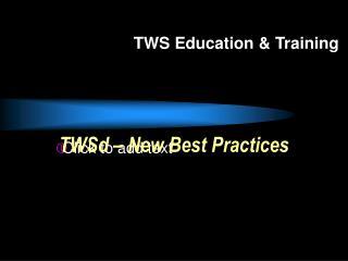 TWSd � New Best Practices