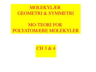 MOLEKYLÆR  GEOMETRI & SYMMETRI MO-TEORI FOR  POLYATOMÆRE MOLEKYLER