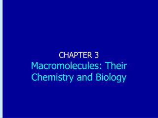 CHAPTER 3 Macromolecules: Their Chemistry and Biology
