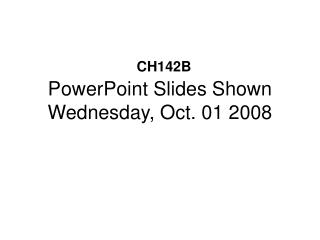 PowerPoint Slides Shown Wednesday, Oct. 01 2008