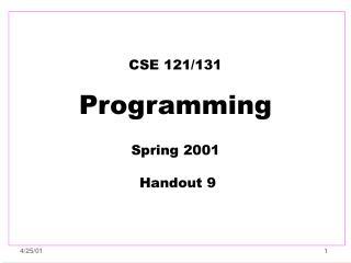 CSE 121/131 Programming Spring 2001   Handout 9
