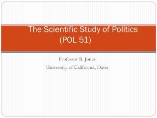The Scientific Study of Politics (POL 51)