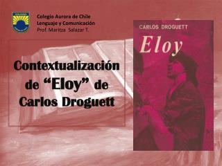 Contextualizaci n de  Eloy  de Carlos Droguett