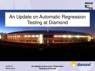 An Update on Automatic Regression Testing at Diamond