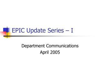 EPIC Update Series – I