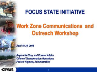 FOCUS STATE INITIATIVE Work Zone Communications  and Outreach Workshop April 19-20, 2005