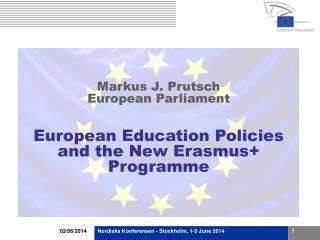 Markus J. Prutsch European Parliament European Education Policies and the New Erasmus+ Programme