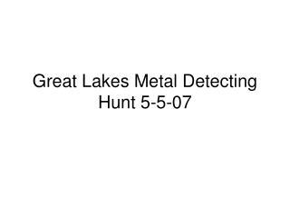 Great Lakes Metal Detecting Hunt 5-5-07
