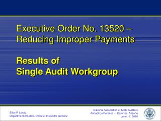 Executive Order No. 13520    Reducing Improper Payments  Results of Single Audit Workgroup