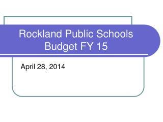 Rockland Public Schools  Budget FY 15