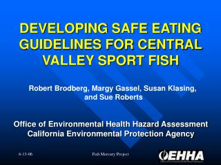 DEVELOPING SAFE EATING GUIDELINES FOR CENTRAL VALLEY SPORT FISH