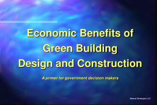 Economic Benefits of Green Building Design and Construction  A primer for government decision makers