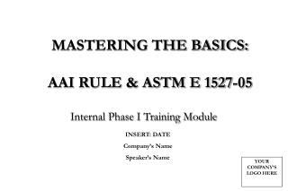 MASTERING THE BASICS:  AAI RULE & ASTM E 1527-05