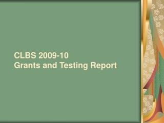 CLBS 2009-10 Grants and Testing Report