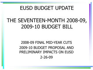 EUSD BUDGET UPDATE THE SEVENTEEN-MONTH 2008-09, 2009-10 BUDGET BILL