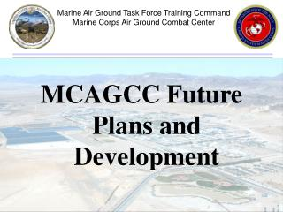MCAGCC Future Plans and    Development