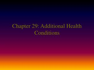 Chapter 29: Additional Health Conditions