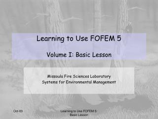 Learning to Use FOFEM 5 Volume I: Basic Lesson