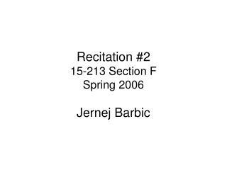 Recitation #2 15-213 Section F Spring 2006 Jernej Barbic