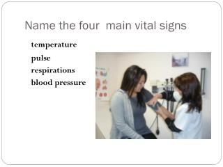 Name the four  main vital signs