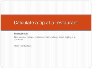 Calculate a tip at a restaurant