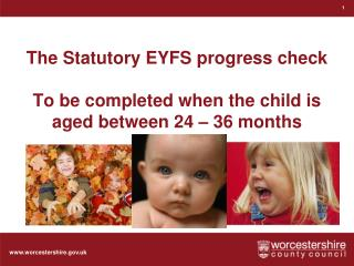 The Statutory EYFS progress check  To be completed when the child is aged between 24 – 36 months