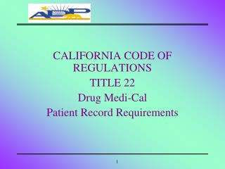CALIFORNIA CODE OF REGULATIONS TITLE 22 Drug Medi-Cal Patient Record Requirements