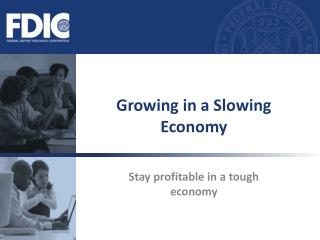 Growing in a Slowing Economy