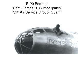 B-29 Bomber Capt. James R. Cumberpatch 31 st  Air Service Group, Guam