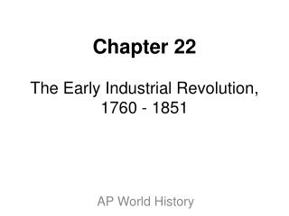 Chapter 22 The Early Industrial Revolution, 1760 - 1851