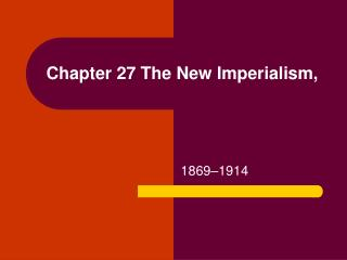 Chapter 27 The New Imperialism,