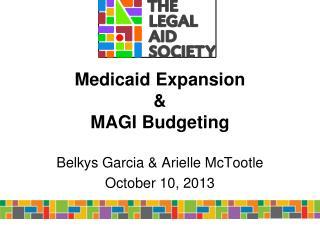 Medicaid Expansion  & MAGI Budgeting