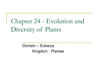 Chapter 24	 - Evolution and Diversity of Plants