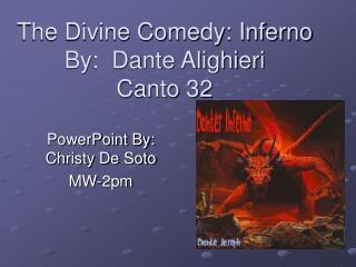 The Divine Comedy: Inferno By:  Dante Alighieri Canto 32